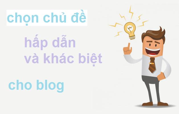 Chọn chủ đề viết blog hấp dẫn và khác biệt số đông 3