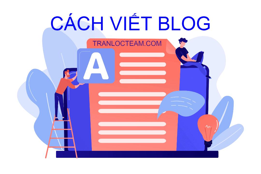 Cách viết Blog: Hướng dẫn chi tiết