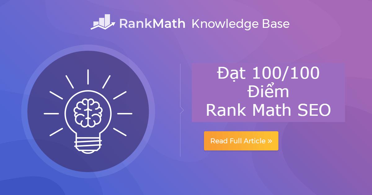 Rank Math SEO 100/100 điểm:  Hướng dẫn toàn tập