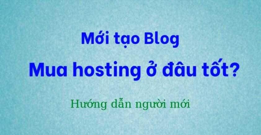 Người mới tạo blog mua hosting ở đâu tốt?