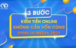 3 bước kiếm tiền online không cần vốn cùng DYNU IN MEDIA 2021