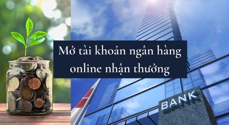 Top 7 mở tài khoản ngân hàng online nhận tiền thưởng